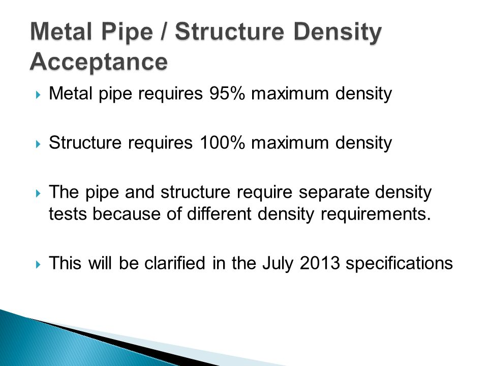  Metal pipe requires 95% maximum density  Structure requires 100% maximum density  The pipe and structure require separate density tests because of