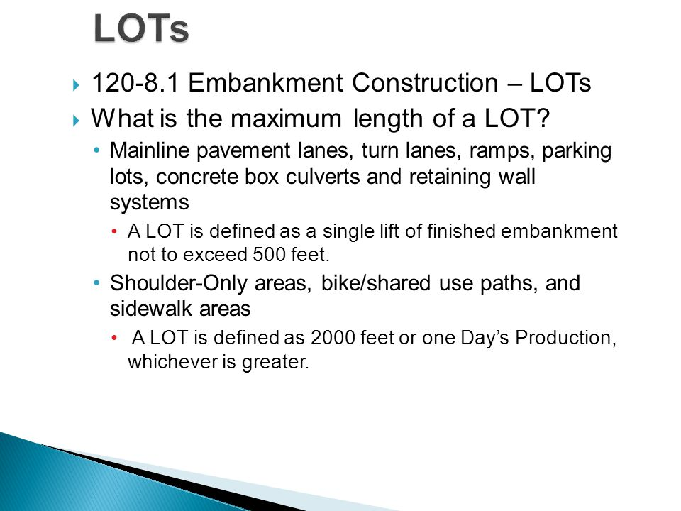  120-8.1 Embankment Construction – LOTs  What is the maximum length of a LOT? Mainline pavement lanes, turn lanes, ramps, parking lots, concrete box