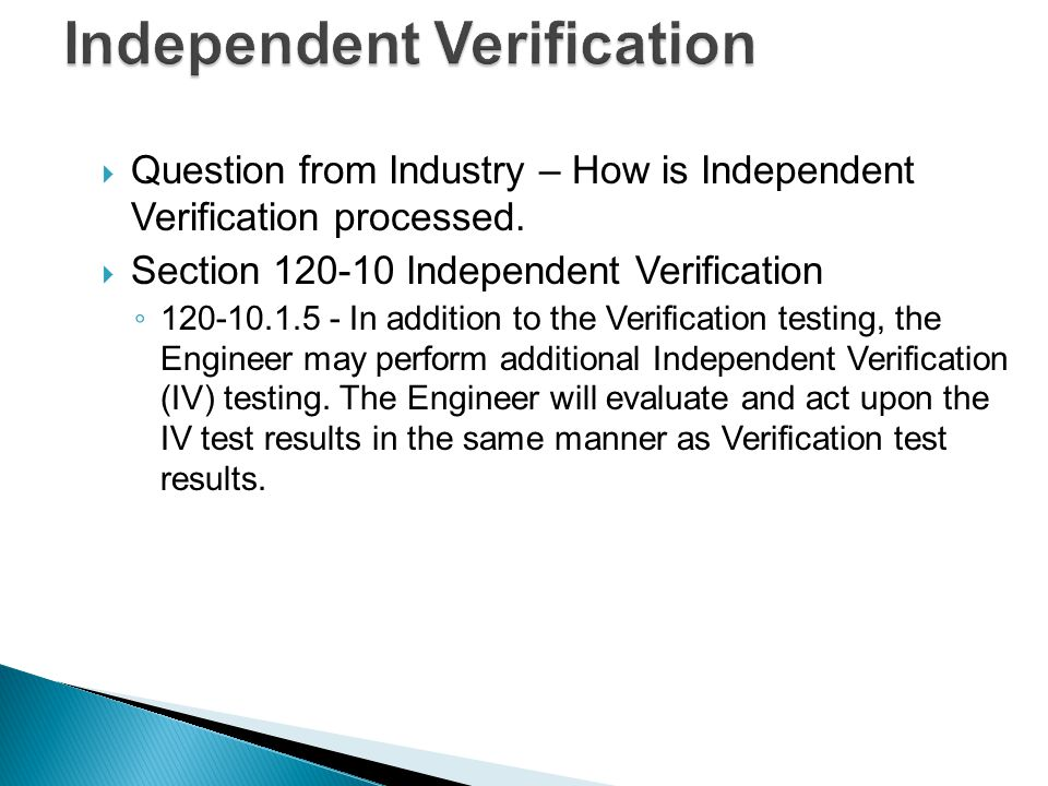 120-10.4.1 Standard Proctor Maximum Density Determination: The Engineer will verify the Quality Control results if the results compare within 4.5 lb/ft 3 of the Independent Verification Verification test result.