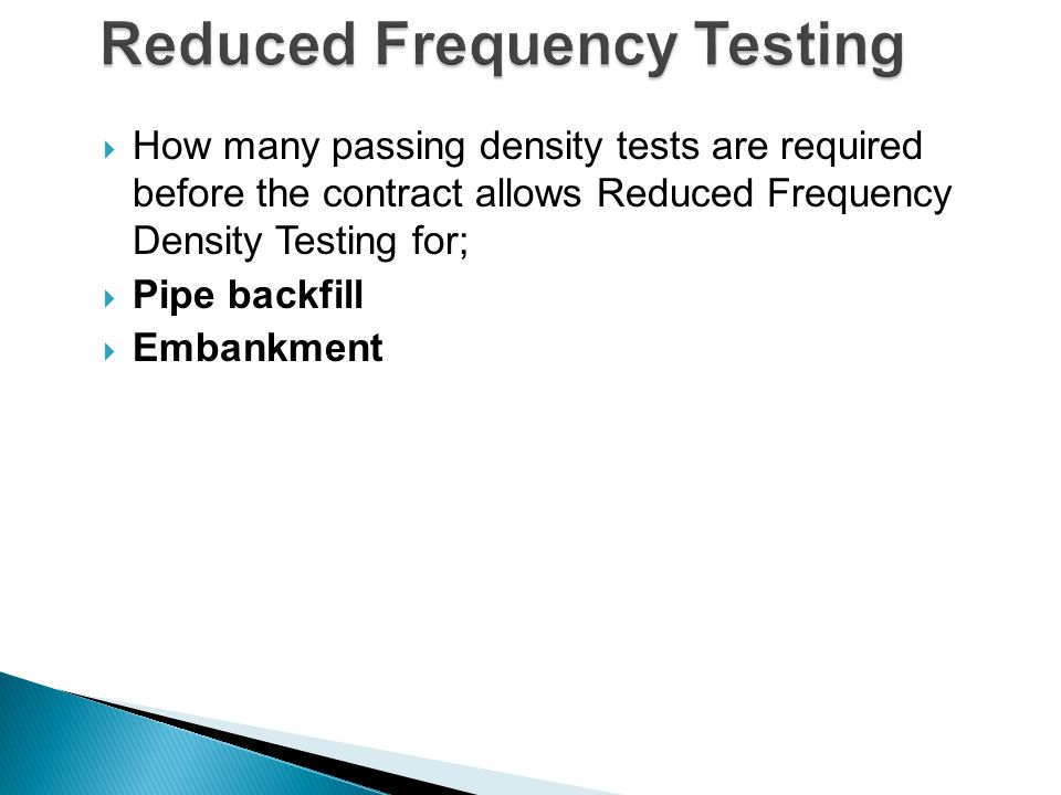  How many passing density tests are required before the contract allows Reduced Frequency Density Testing for;  Pipe backfill  Embankment