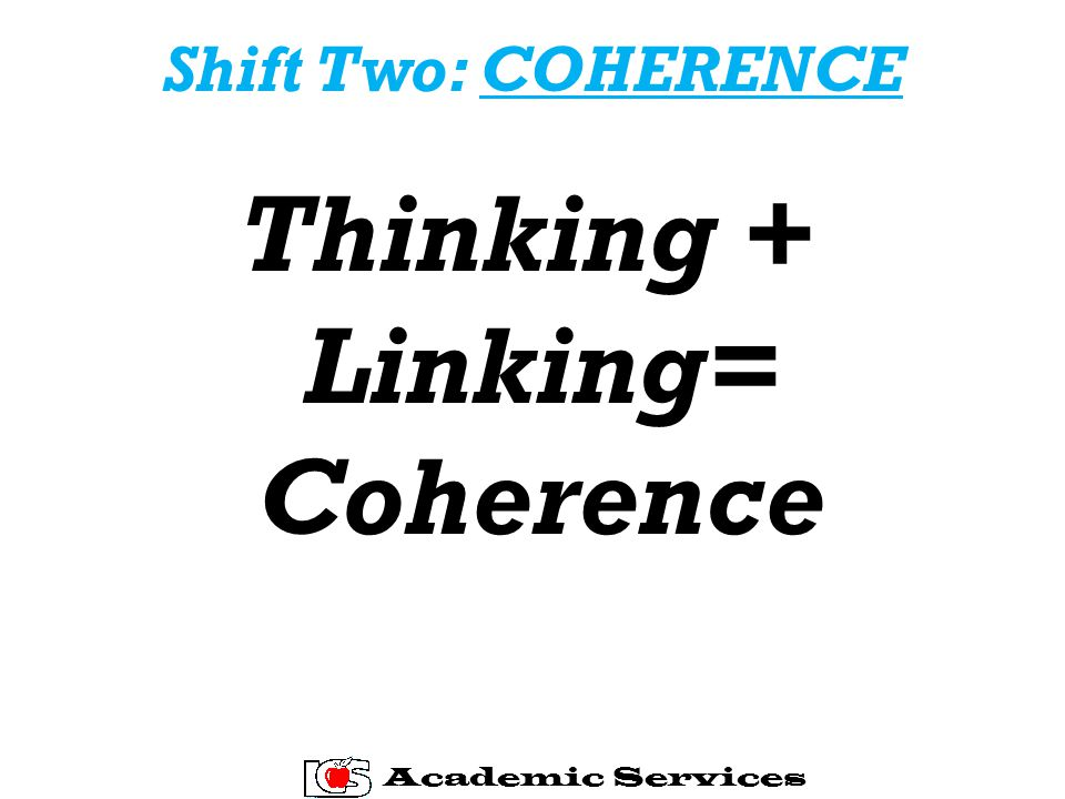 Shift Two: COHERENCE Thinking + Linking= Coherence Academic Services