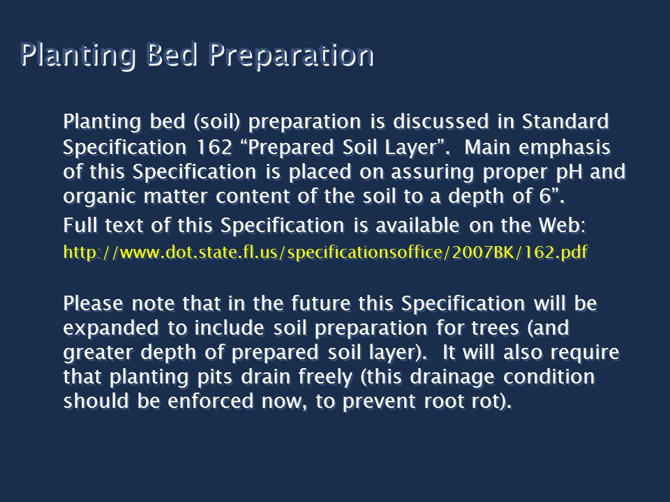Planting Bed Preparation Planting bed (soil) preparation is discussed in Standard Specification 162 Prepared Soil Layer .