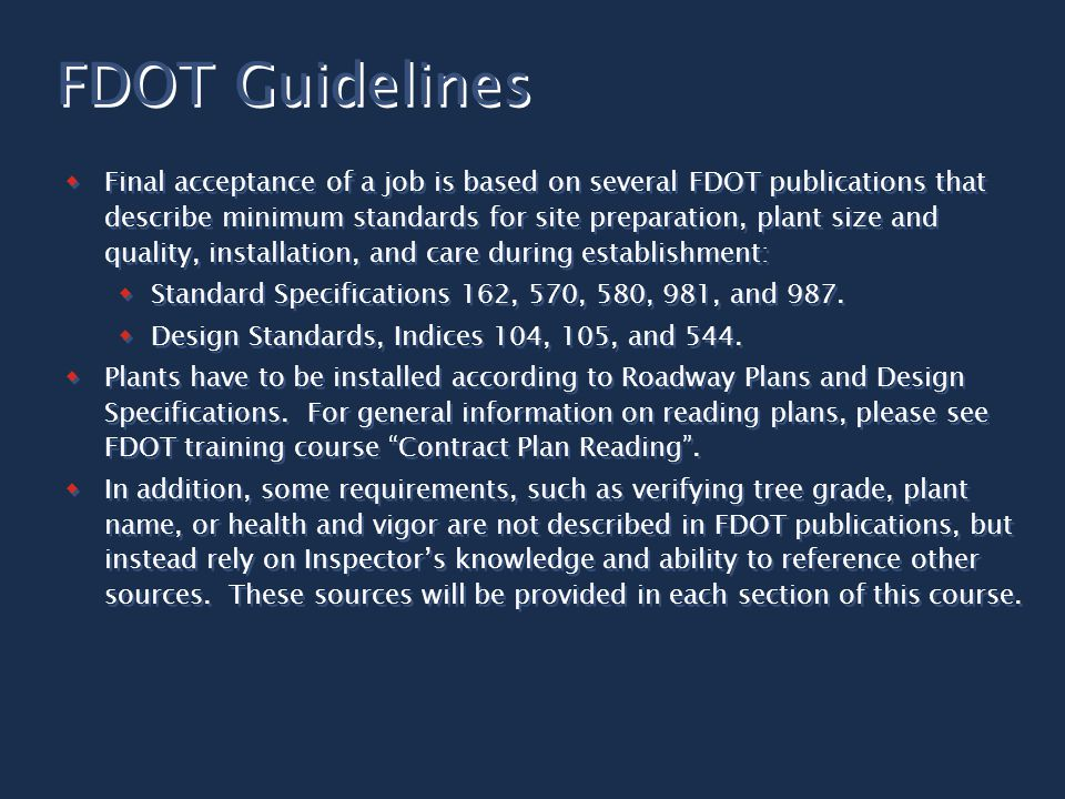  Final acceptance of a job is based on several FDOT publications that describe minimum standards for site preparation, plant size and quality, installation, and care during establishment:  Standard Specifications 162, 570, 580, 981, and 987.
