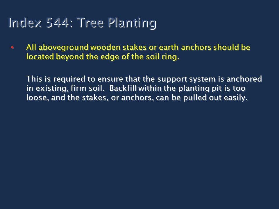 Index 544: Tree Planting  All aboveground wooden stakes or earth anchors should be located beyond the edge of the soil ring.