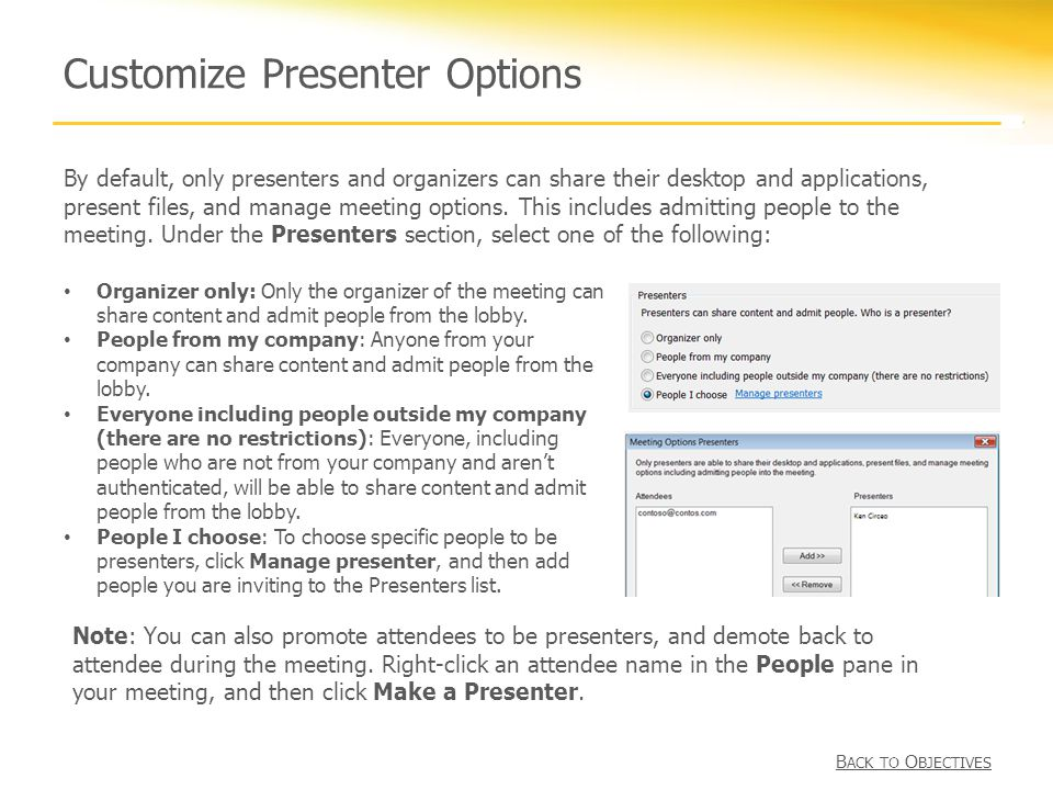 Customize Presenter Options By default, only presenters and organizers can share their desktop and applications, present files, and manage meeting options.