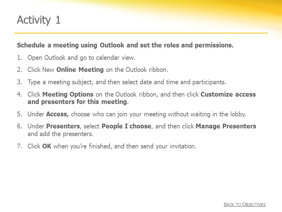 Activity 1 Schedule a meeting using Outlook and set the roles and permissions.