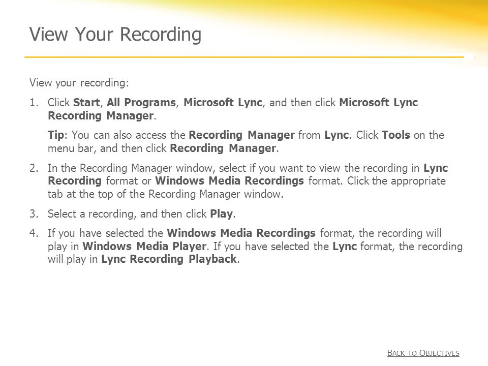 View Your Recording View your recording: 1.Click Start, All Programs, Microsoft Lync, and then click Microsoft Lync Recording Manager.