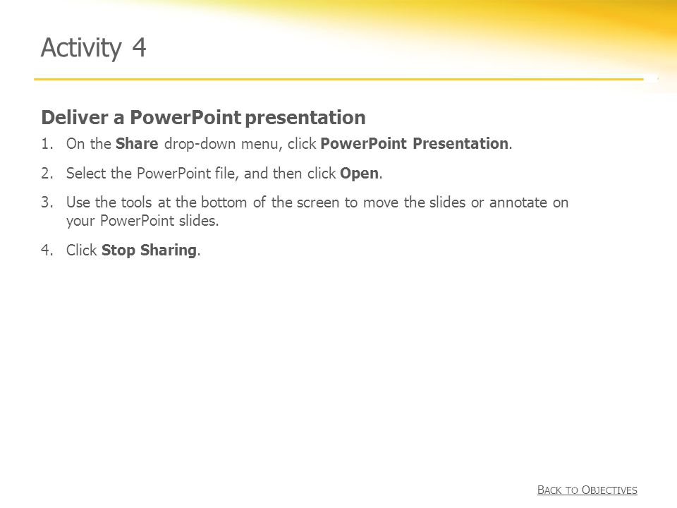 Deliver a PowerPoint presentation Activity 4 1.On the Share drop-down menu, click PowerPoint Presentation.