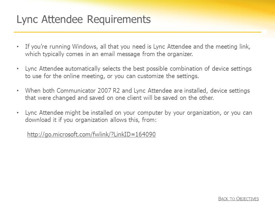 Lync Attendee Requirements If you're running Windows, all that you need is Lync Attendee and the meeting link, which typically comes in an email message from the organizer.