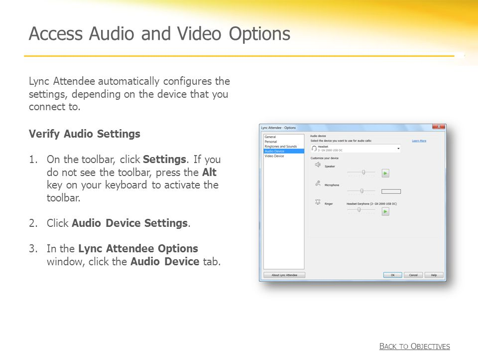 Access Audio and Video Options Lync Attendee automatically configures the settings, depending on the device that you connect to.