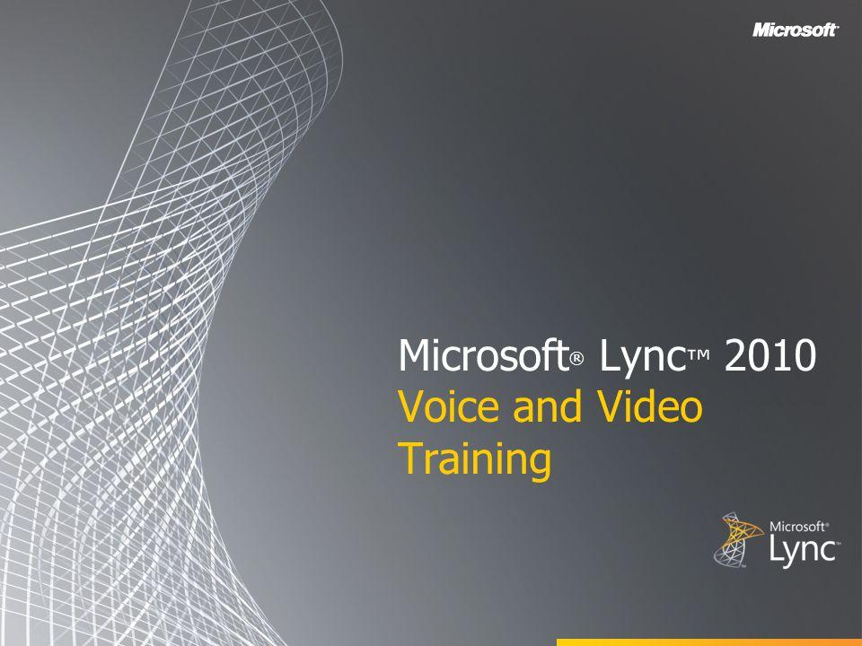 Microsoft ® Lync ™ 2010 Voice and Video Training