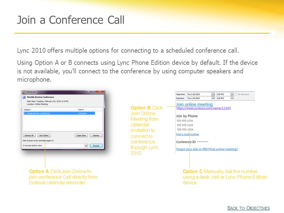 Join a Conference Call Option A Click Join Online to join conference Call directly from Outlook calendar reminder.