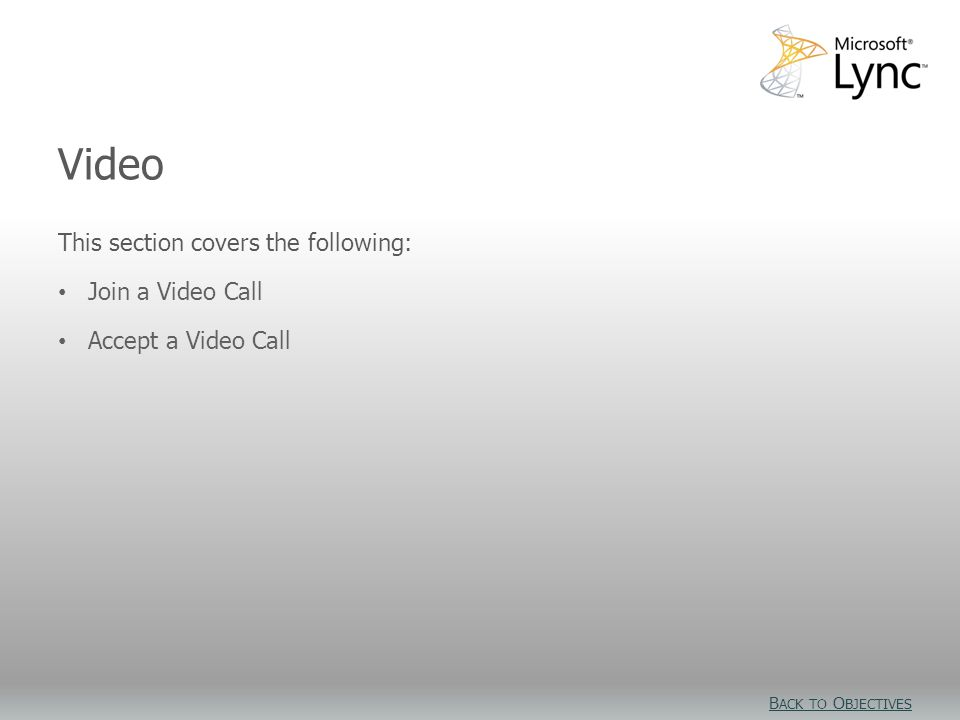 Video Objectives This section covers the following: Join a Video Call Accept a Video Call Video B ACK TO O BJECTIVES