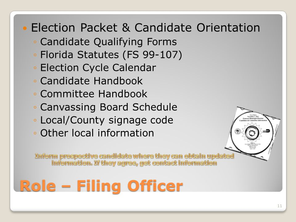 Role – Filing Officer Election Packet & Candidate Orientation ◦Candidate Qualifying Forms ◦Florida Statutes (FS 99-107) ◦Election Cycle Calendar ◦Cand
