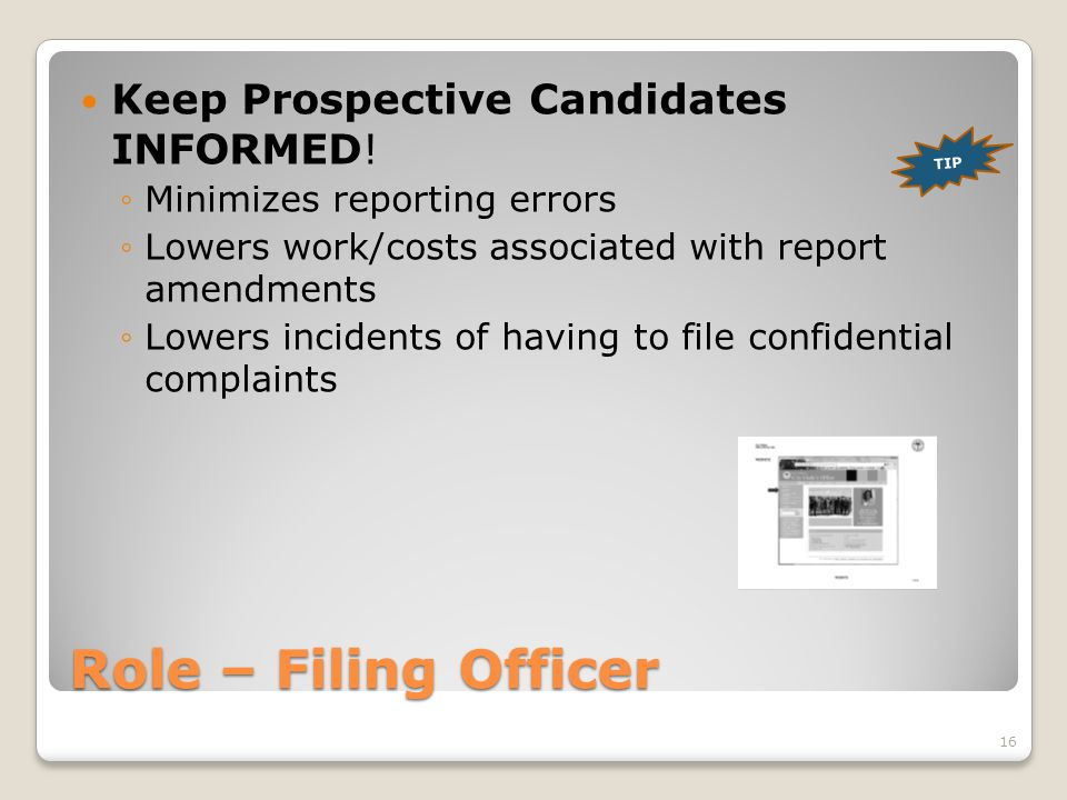 Role – Filing Officer Keep Prospective Candidates INFORMED! ◦Minimizes reporting errors ◦Lowers work/costs associated with report amendments ◦Lowers i