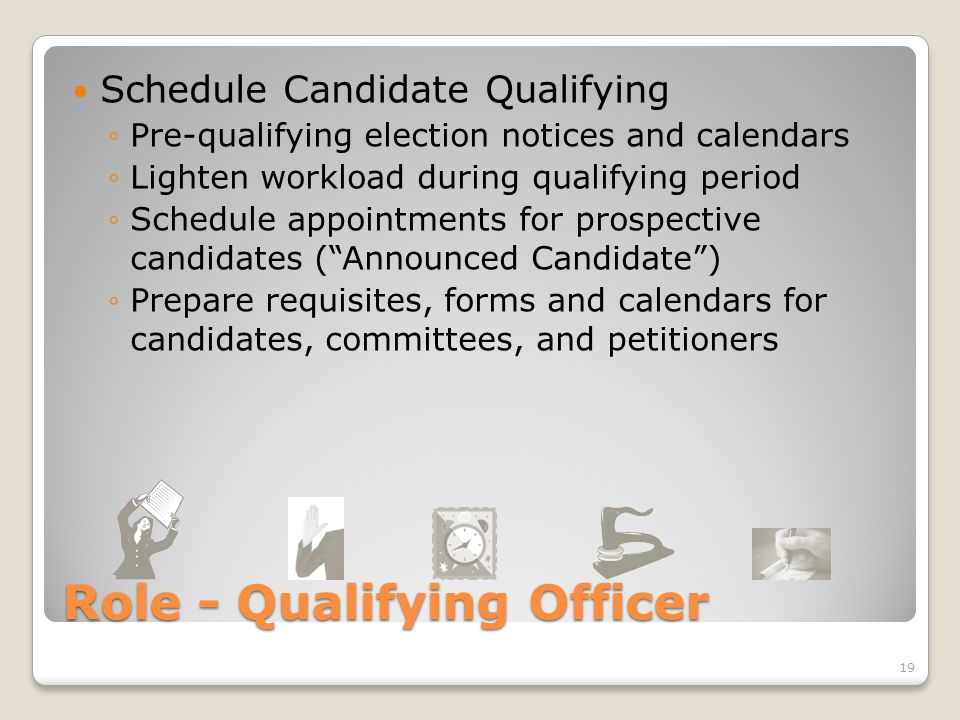 Role - Qualifying Officer Schedule Candidate Qualifying ◦Pre-qualifying election notices and calendars ◦Lighten workload during qualifying period ◦Sch