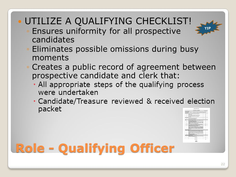 Role - Qualifying Officer UTILIZE A QUALIFYING CHECKLIST! ◦Ensures uniformity for all prospective candidates ◦Eliminates possible omissions during bus