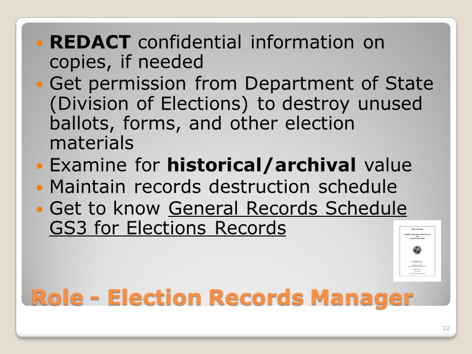 Role - Election Records Manager REDACT confidential information on copies, if needed Get permission from Department of State (Division of Elections) t