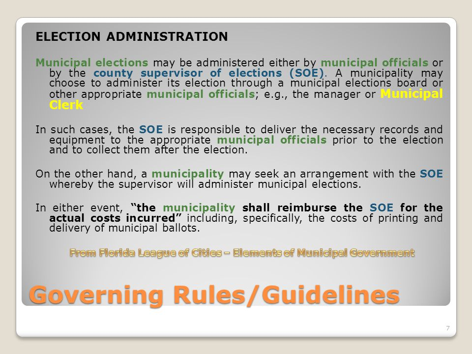 Governing Rules/Guidelines ELECTION ADMINISTRATION Municipal elections may be administered either by municipal officials or by the county supervisor o