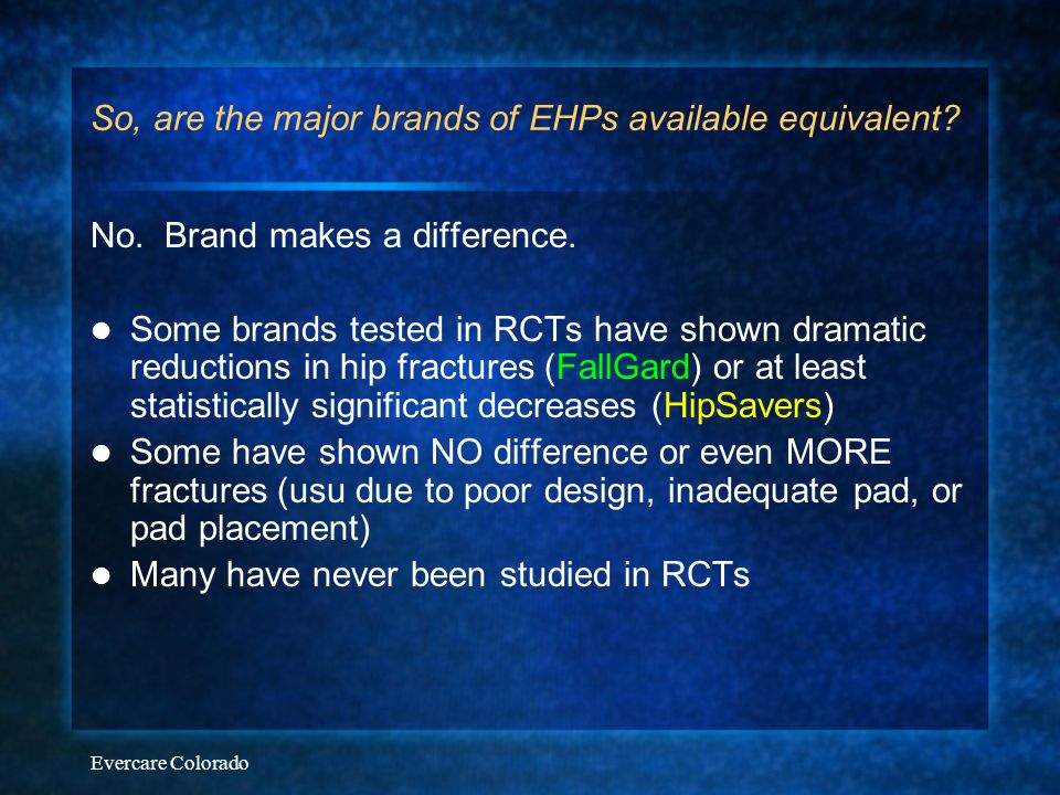 Evercare Colorado So, are the major brands of EHPs available equivalent? No. Brand makes a difference. Some brands tested in RCTs have shown dramatic