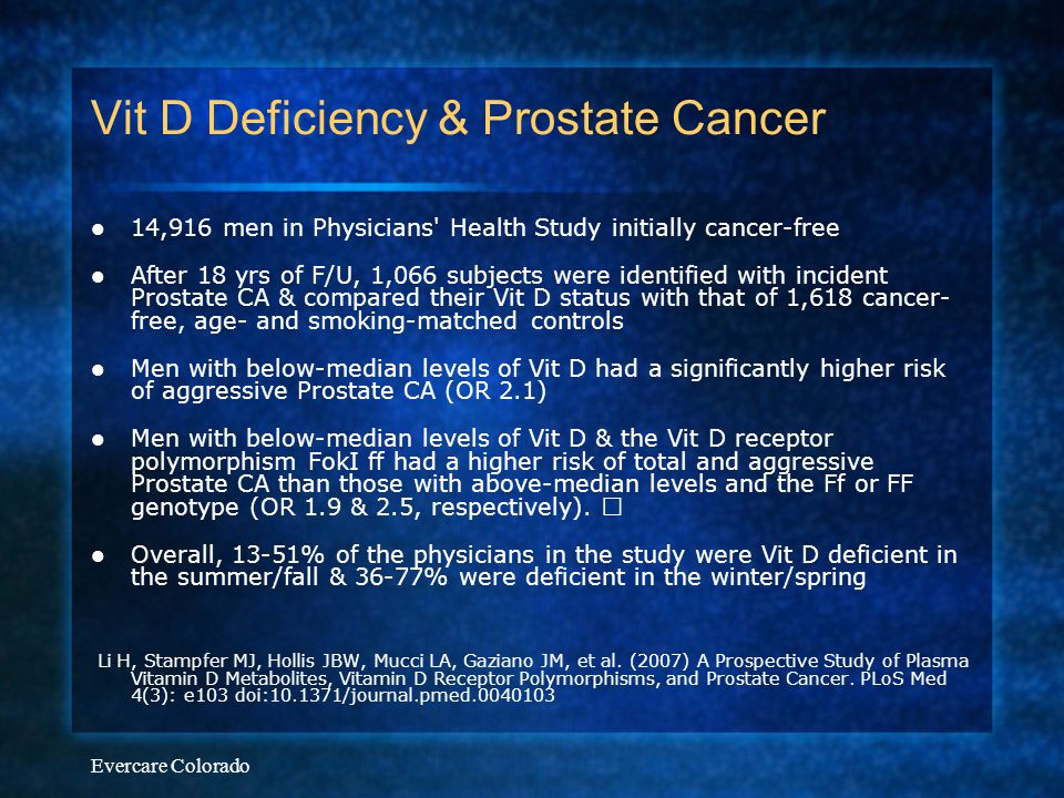 Evercare Colorado Vit D Deficiency & Prostate Cancer 14,916 men in Physicians' Health Study initially cancer-free After 18 yrs of F/U, 1,066 subjects