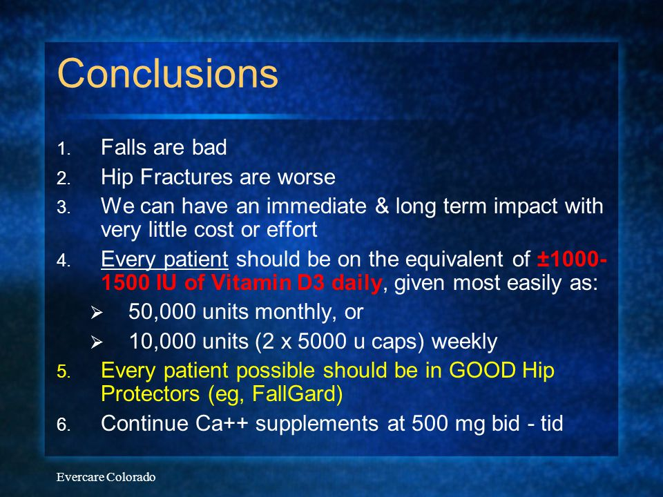 Evercare Colorado Conclusions 1. Falls are bad 2. Hip Fractures are worse 3. We can have an immediate & long term impact with very little cost or effo