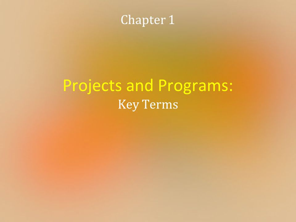 Projects and Programs: Key Terms Chapter 1