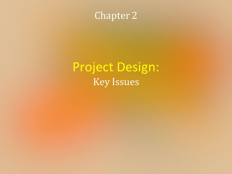 Project Design: Key Issues Chapter 2