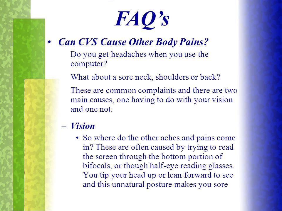 Can CVS Cause Other Body Pains? Do you get headaches when you use the computer? What about a sore neck, shoulders or back? These are common complaints