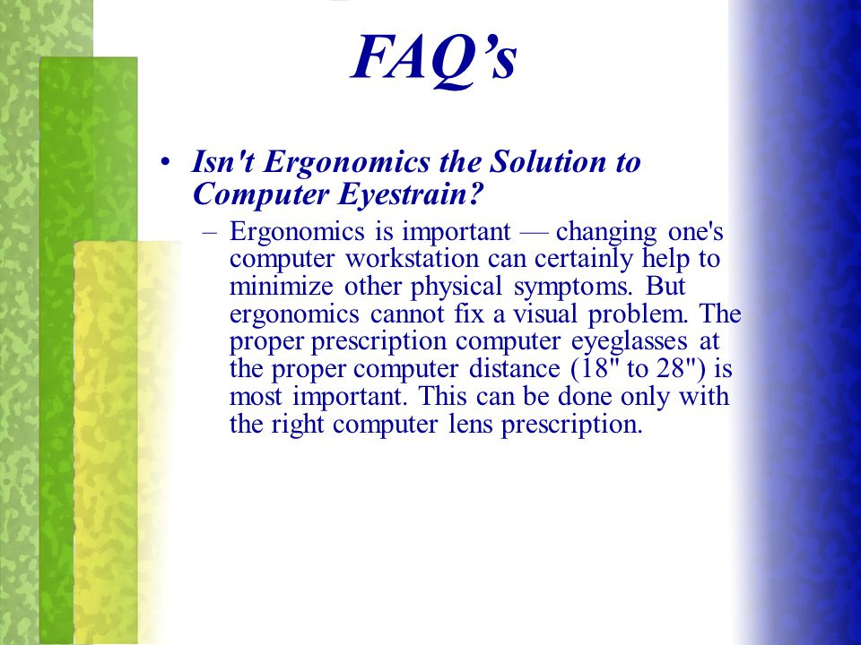 Isn't Ergonomics the Solution to Computer Eyestrain? –Ergonomics is important — changing one's computer workstation can certainly help to minimize oth