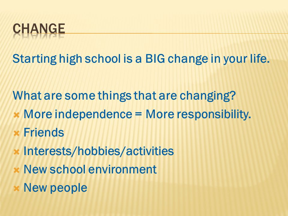 Starting high school is a BIG change in your life.