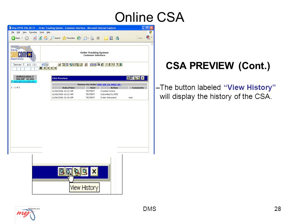 DMS28 Online CSA CSA PREVIEW (Cont.) –The button labeled View History will display the history of the CSA.