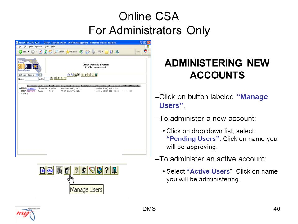 DMS40 Online CSA For Administrators Only ADMINISTERING NEW ACCOUNTS –Click on button labeled Manage Users .