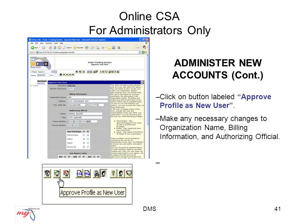 DMS41 Online CSA For Administrators Only ADMINISTER NEW ACCOUNTS (Cont.) –Click on button labeled Approve Profile as New User .