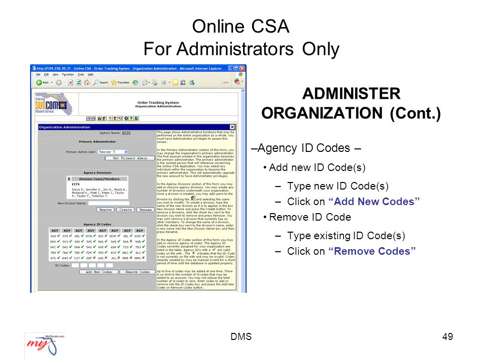 DMS49 Online CSA For Administrators Only ADMINISTER ORGANIZATION (Cont.) –Agency ID Codes – Add new ID Code(s) –Type new ID Code(s) –Click on Add New Codes Remove ID Code –Type existing ID Code(s) –Click on Remove Codes