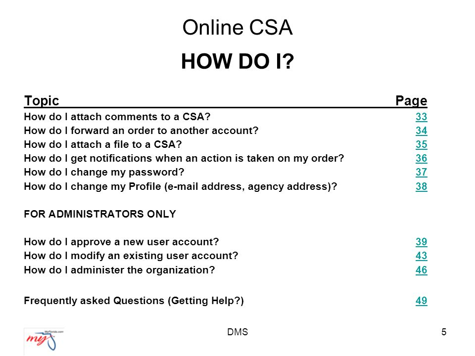 DMS46 Online CSA For Administrators Only ADMINISTER ACTIVE ACCOUNTS (Cont.) –Deactivate Account Type in reason account is being deactivated.