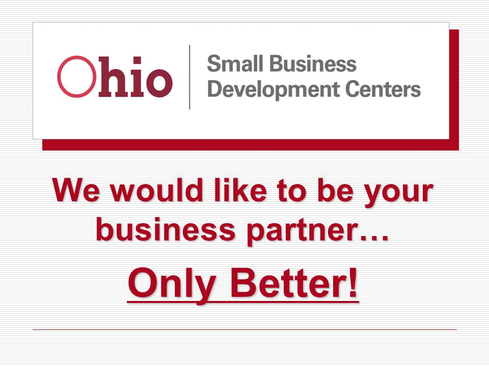 We would like to be your business partner… Only Better!