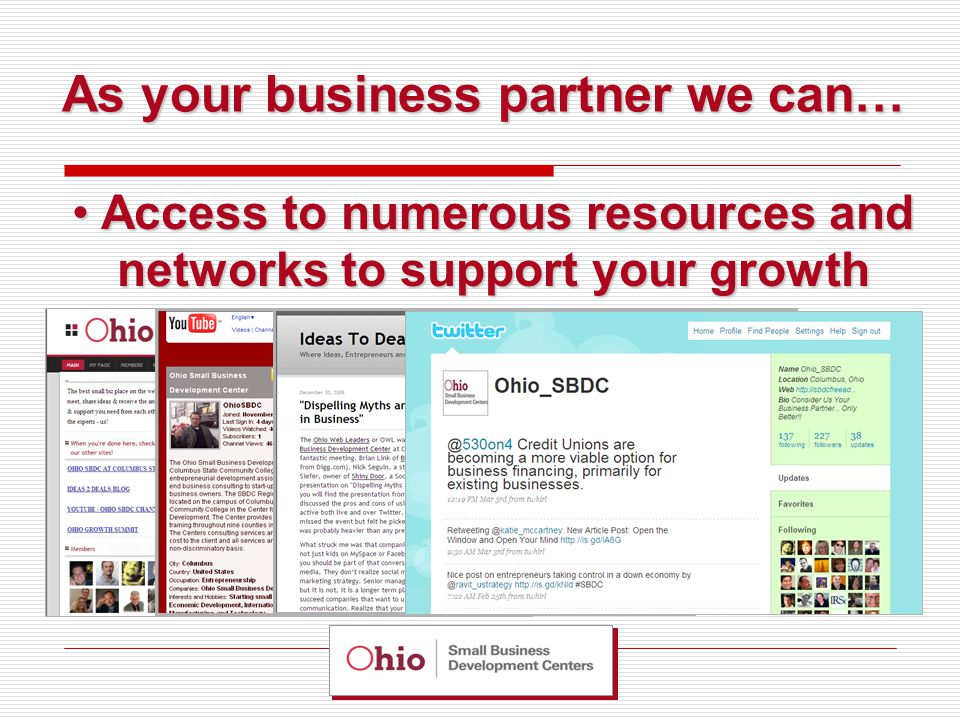 As your business partner we can… Access to numerous resources and networks to support your growth Access to numerous resources and networks to support your growth