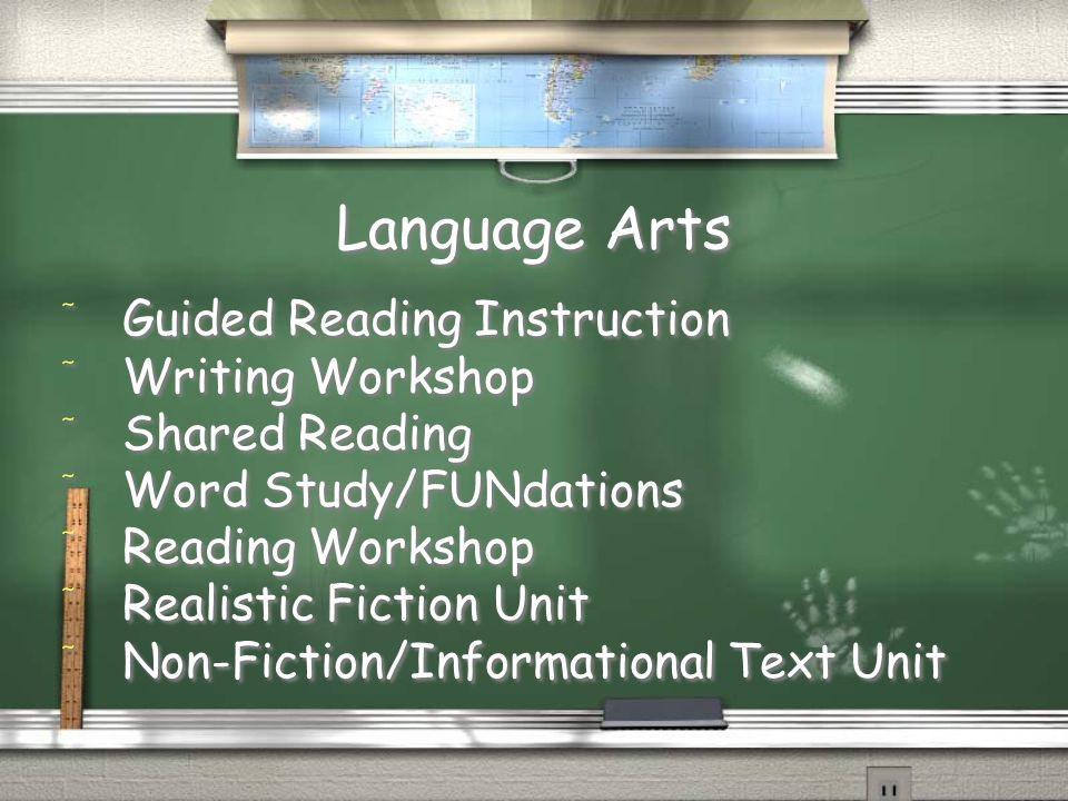 Language Arts / Guided Reading Instruction / Writing Workshop / Shared Reading / Word Study/FUNdations / Reading Workshop / Realistic Fiction Unit / Non-Fiction/Informational Text Unit / Guided Reading Instruction / Writing Workshop / Shared Reading / Word Study/FUNdations / Reading Workshop / Realistic Fiction Unit / Non-Fiction/Informational Text Unit