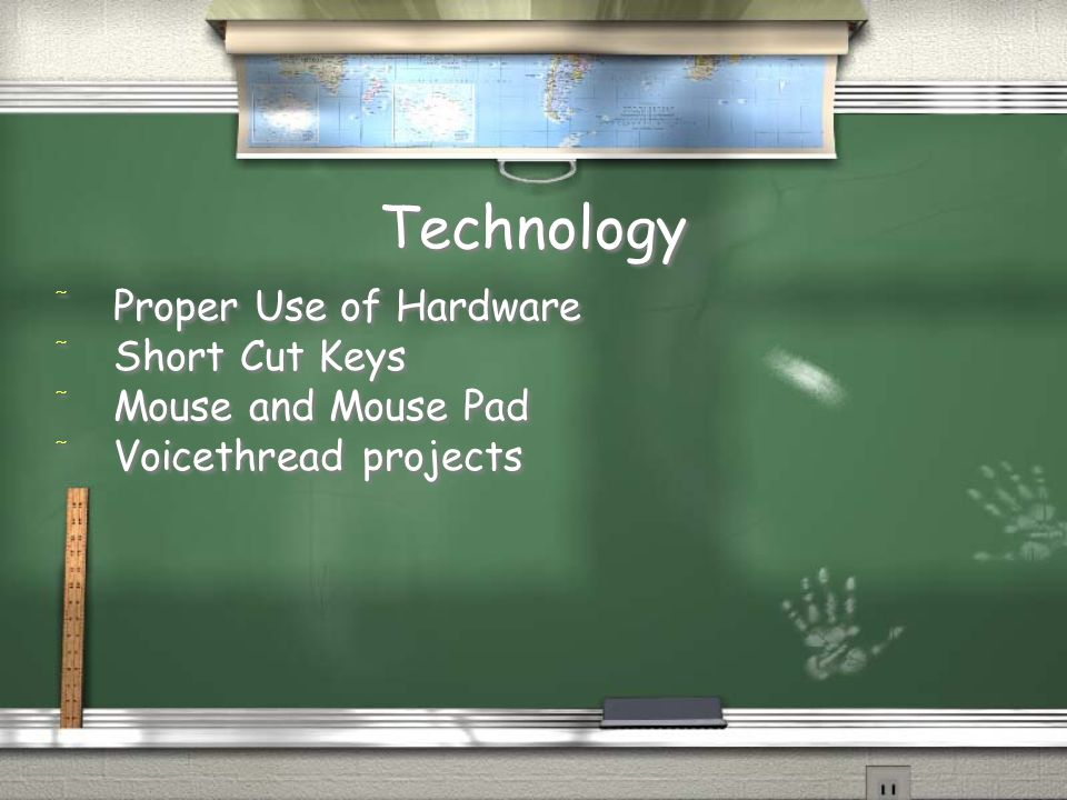 Technology / Proper Use of Hardware / Short Cut Keys / Mouse and Mouse Pad / Voicethread projects / Proper Use of Hardware / Short Cut Keys / Mouse an
