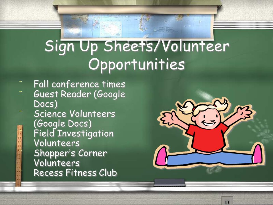Sign Up Sheets/Volunteer Opportunities / Fall conference times / Guest Reader (Google Docs) / Science Volunteers (Google Docs) / Field Investigation Volunteers / Shopper's Corner Volunteers / Recess Fitness Club / Fall conference times / Guest Reader (Google Docs) / Science Volunteers (Google Docs) / Field Investigation Volunteers / Shopper's Corner Volunteers / Recess Fitness Club