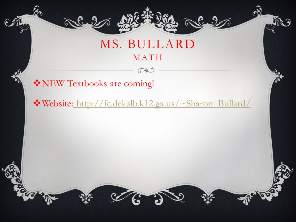 MS. BULLARD MATH  NEW Textbooks are coming.