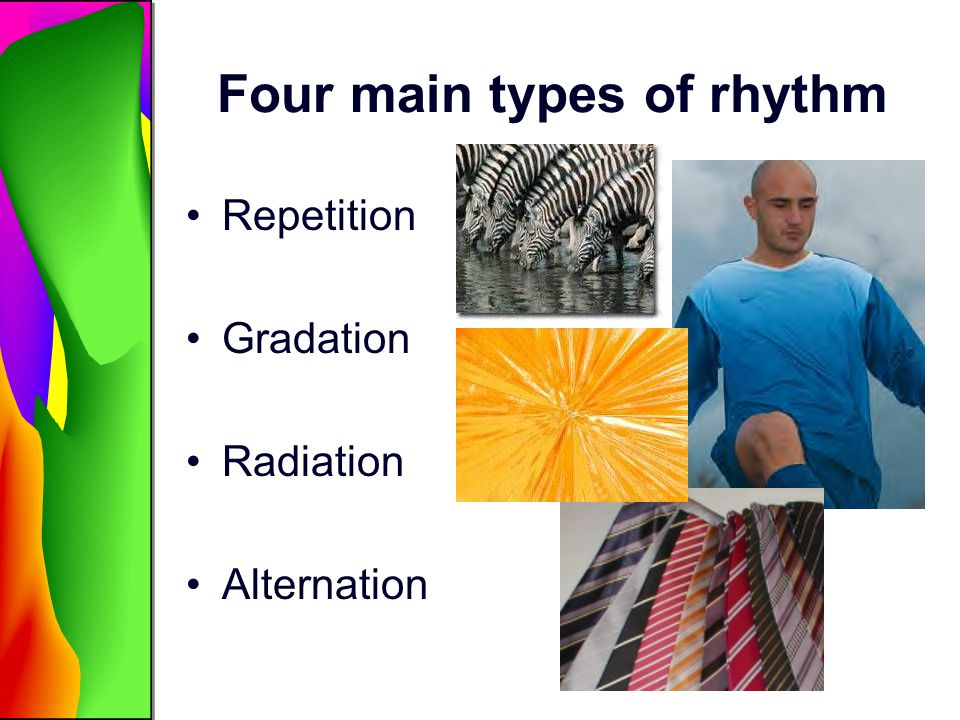 Four main types of rhythm Repetition Gradation Radiation Alternation