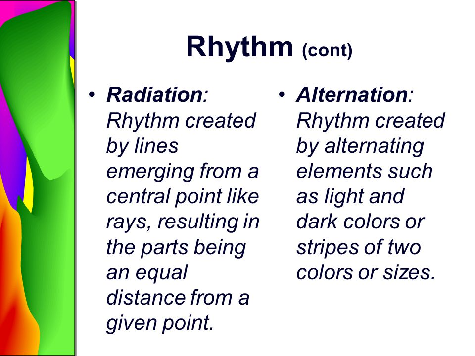 Rhythm (cont) Radiation: Rhythm created by lines emerging from a central point like rays, resulting in the parts being an equal distance from a given