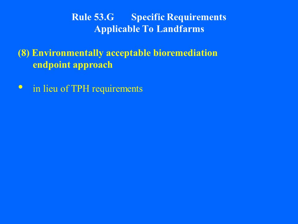 Rule 53.G Specific Requirements Applicable To Landfarms (8) Environmentally acceptable bioremediation endpoint approach in lieu of TPH requirements