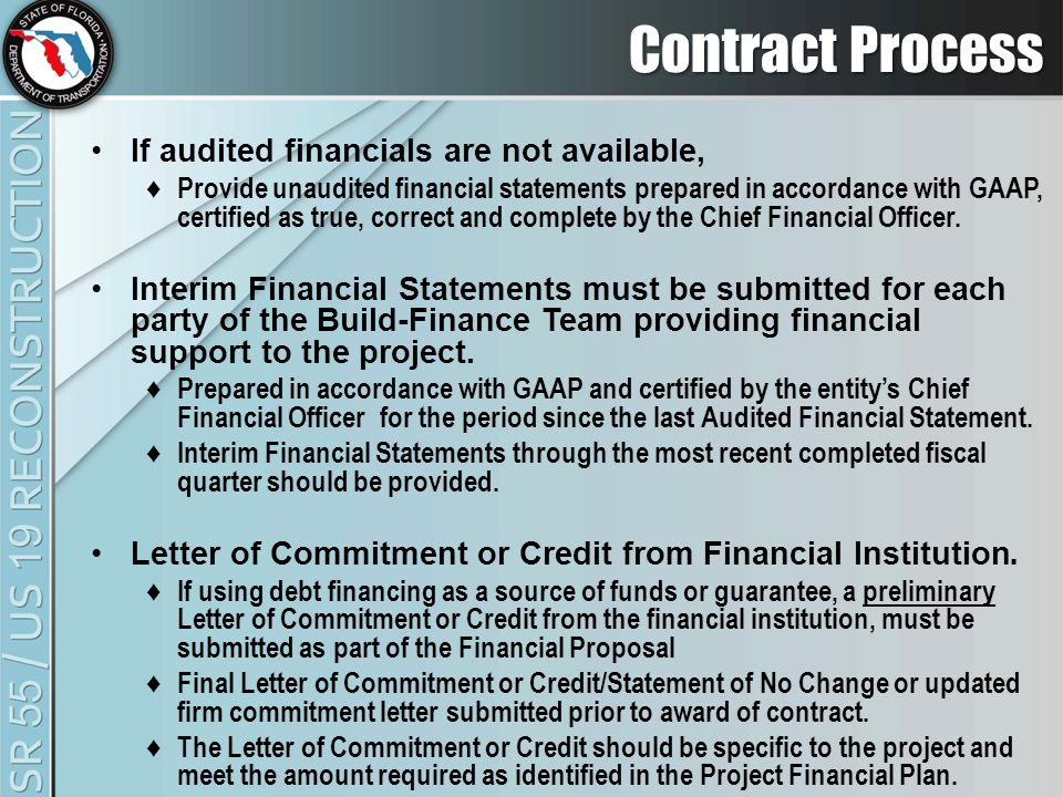 Contract Process If audited financials are not available, ♦ Provide unaudited financial statements prepared in accordance with GAAP, certified as true, correct and complete by the Chief Financial Officer.