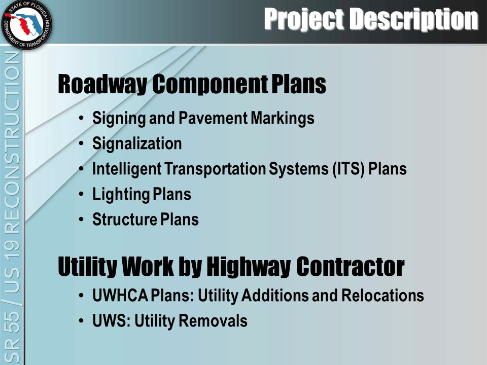 Project Description Signing and Pavement Markings Signalization Intelligent Transportation Systems (ITS) Plans Lighting Plans Structure Plans UWHCA Plans: Utility Additions and Relocations UWS: Utility Removals Roadway Component Plans Utility Work by Highway Contractor