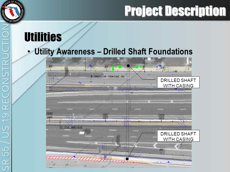 Project Description Utilities Utility Awareness – Drilled Shaft Foundations DRILLED SHAFT WITH CASING