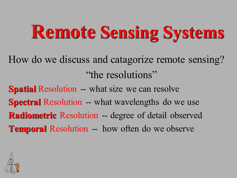Remote Sensing Systems How do we discuss and catagorize remote sensing.