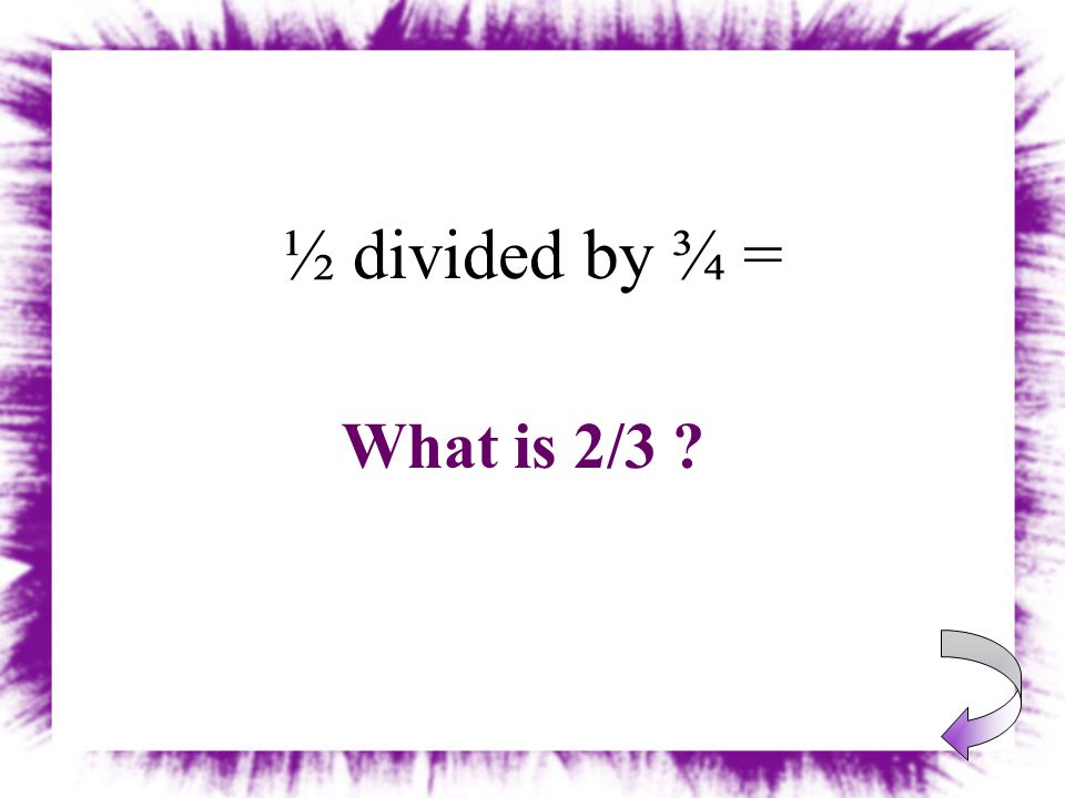 ⅜ divided by ¾ = What is ½